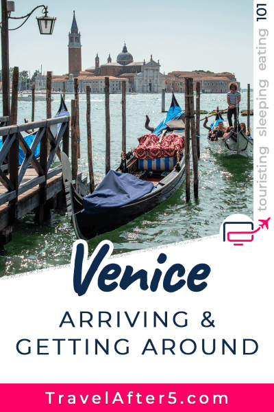 Pinterest Pin to Venice 101, Arriving & Getting Around, by Travel After 5
