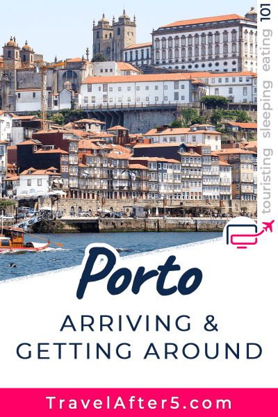 Pinterest Pin to Porto 101, Arriving & Getting Around, by Travel After 5