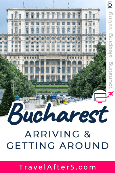 Pinterest Pin to Bucharest 101, Arriving & Getting Around, by Travel After 5