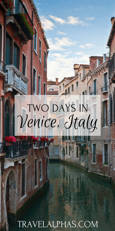 two days in venice italy a perfect itinerary travel alphas