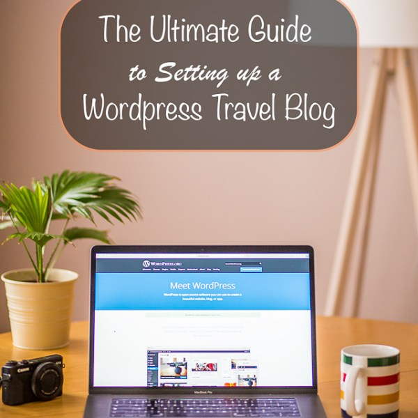 The Ultimate Guide to Setting up a Wordpress Travel Blog