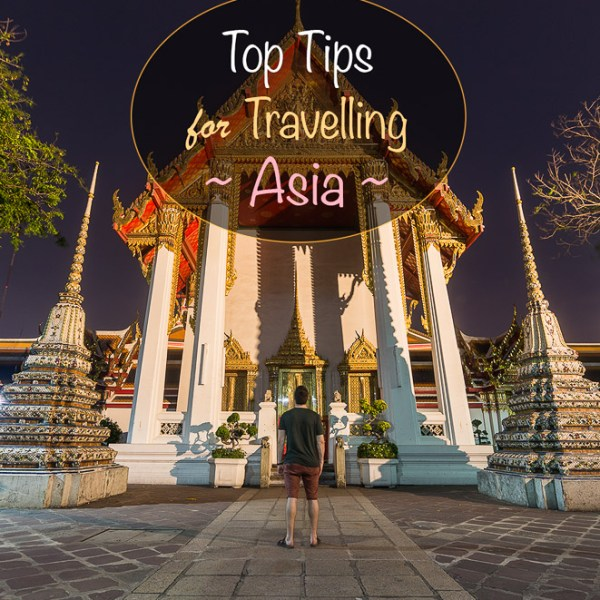 Top Tips for Travelling Asia