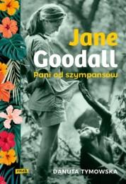 """Siła pasji. """"Jane Goodall. Pani od szympansów"""", Wydawnictwo Znak"""
