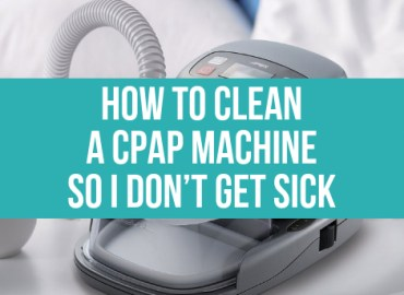 How To Clean A CPAP Machine So I Don't Get Sick