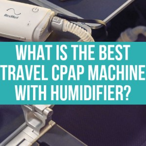 What Is The Best Travel CPAP Machine With Humidifier