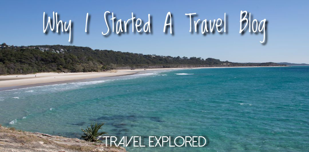 Why I Started A Travel Blog