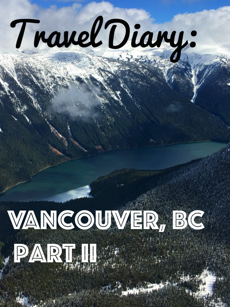 Travel Diary: Vancouver, British Columbia Part II