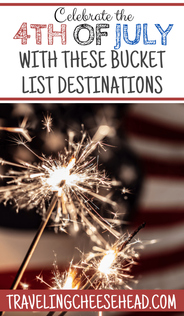 Celebrate the 4th of July with these Bucket List Destinations