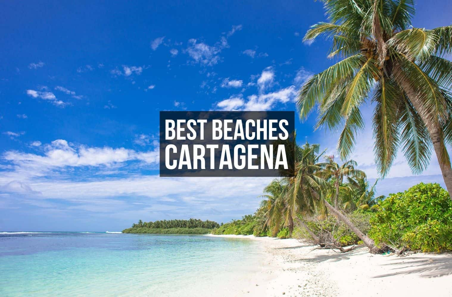 10 Best Beaches In Cartagena Colombia 2020 Updated