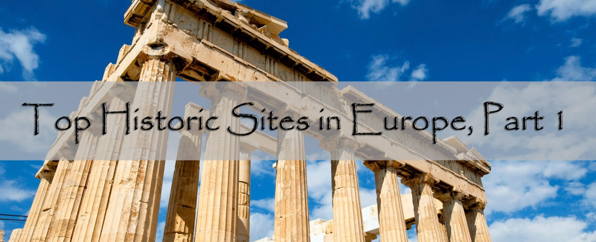 Top Historic Sites in Europe, Part 1
