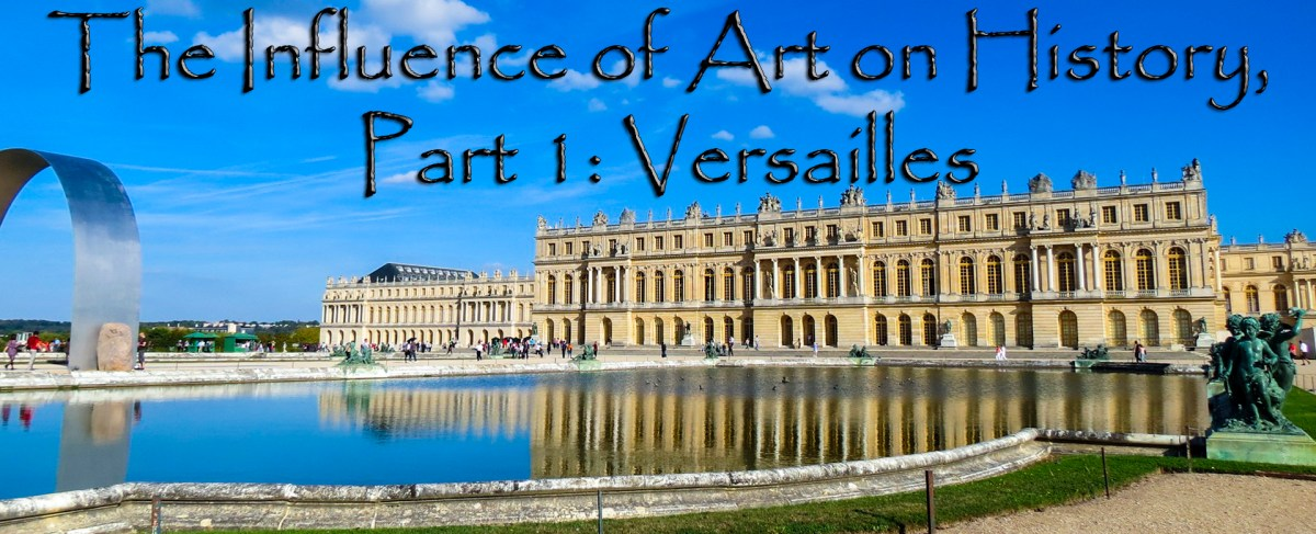 The Influence of Art on History,  Part 1: Versailles