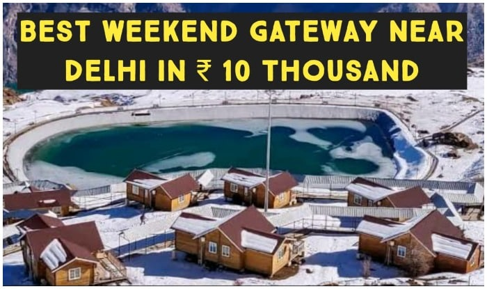 Best Weekend Destinations near Delhi in 10 Thousand Rupee, Best Weekend Destinations, Best Tourist gateway Near Delhi