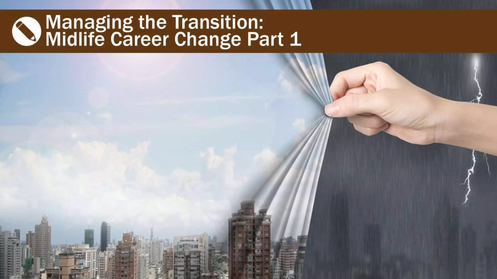 Managing The Transition: Midlife Career Change Part 1
