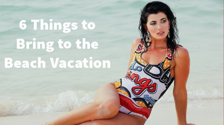 6 Things to Bring to the Beach Vacation: Beach Item packing list