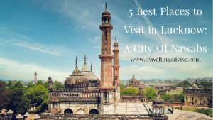 Places to Visit in Lucknow: A City of Nawabs in India
