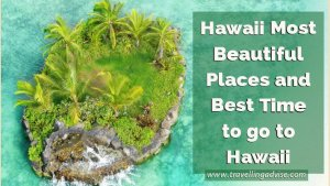 Hawaii Most Beautiful Places and Best Time to go to Hawaii 2021
