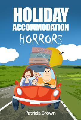 Holiday Accommodation Horrors by Patricia Brown Book Cover