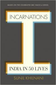 Incarnations: India in 50 Lives by Sunil Khilnani book release 2016