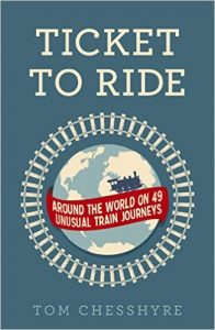 Ticket to Ride: Around the World on 49 Unusual Train Journeys by Tom Chesshyre book release 2016