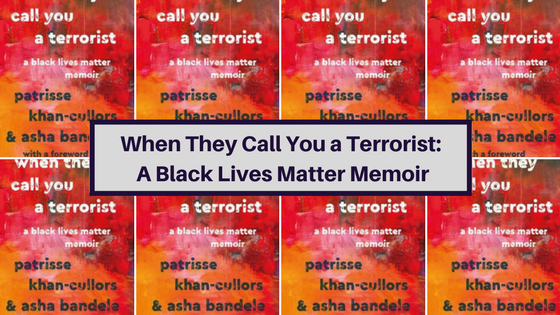 When They Call You a Terrorist: A Black Lives Matter Memoir by Patrisse Khan-Cullors and Asha Bandele book view and thoughts on racism