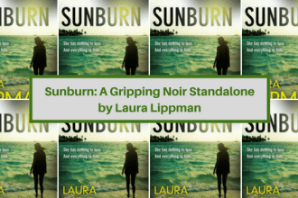 Sunburn: The latest standalone novel by bestselling author and Journalist Laura Lippman