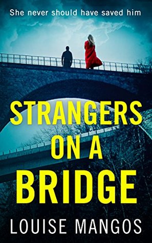 Strangers on a Bridge by Louise Mangos, a psychological thriller about mental health issues and obsession.