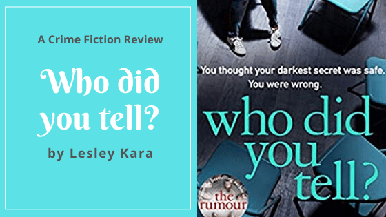 Who did you tell? by Lesley Kara, a crime fiction novel.