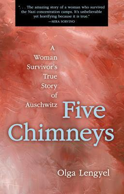 Five Chimneys: A woman survivor's true story of Auschwitz by Olga Lengyel