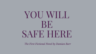 You Will Be Safe Here is the first fictional novel by Damian Barr.