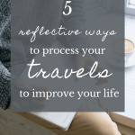 pin for travel blog post about transformative travel, how to process your travels to improve your life