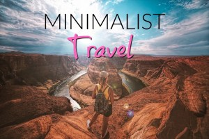 Minimalist Travel -Why Minimalists are able to travel more