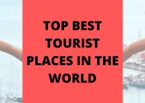 Top Best Tourist Places in the World