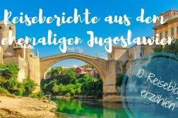 Reiseberichte aus dem ehemaligen Jugoslawien