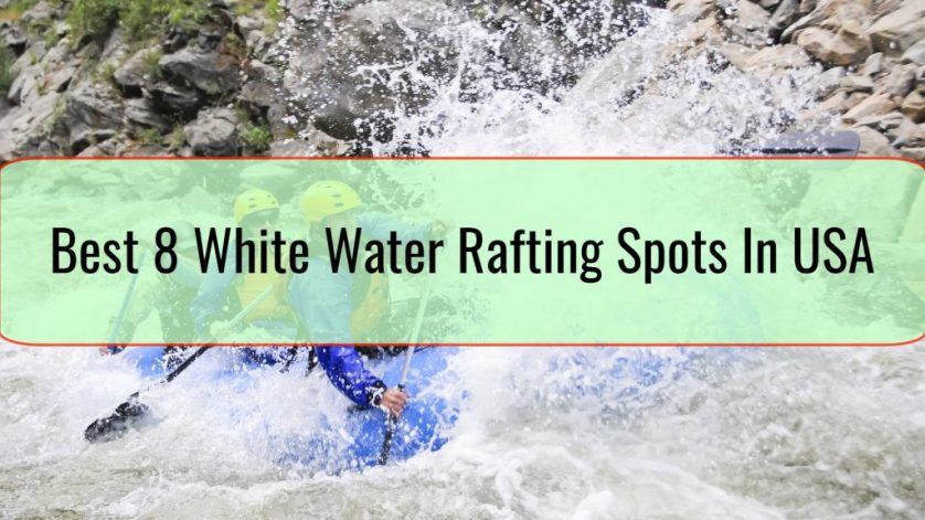 Best 8 White Water Rafting Spots In USA