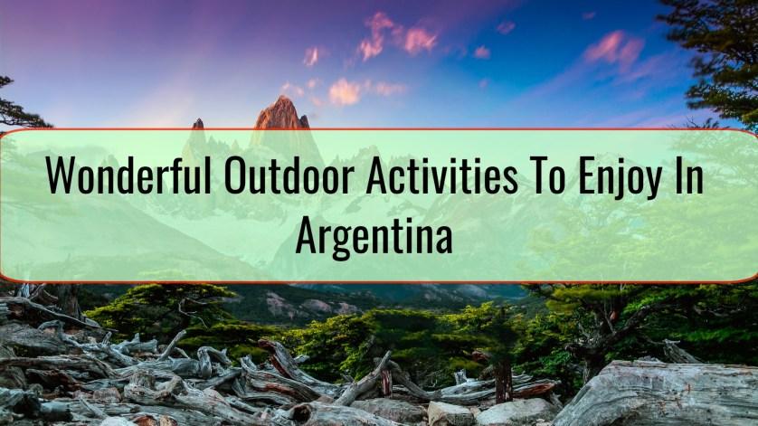 Wonderful Outdoor Activities To Enjoy In Argentina