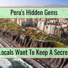 Peru's Hidden Gems Locals Want To Keep A Secret