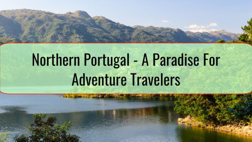 Northern Portugal - A Paradise For Adventure Travelers