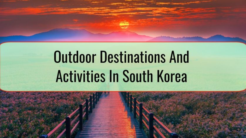 Outdoor Destinations And Activities In South Korea