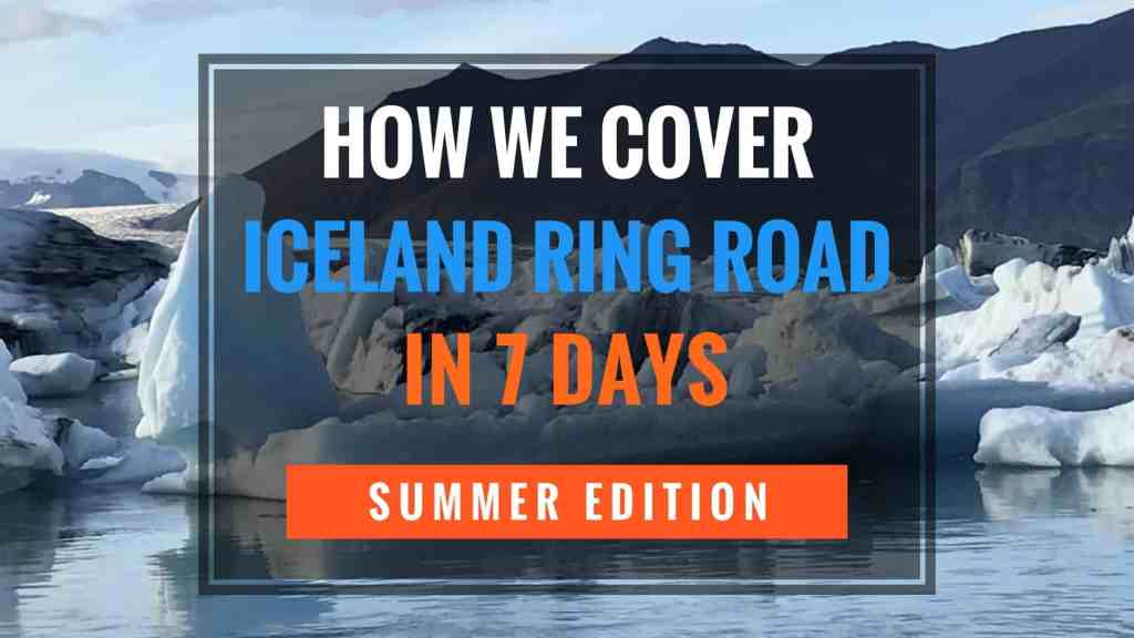 How we cover the Ring Road Iceland in 7 Days