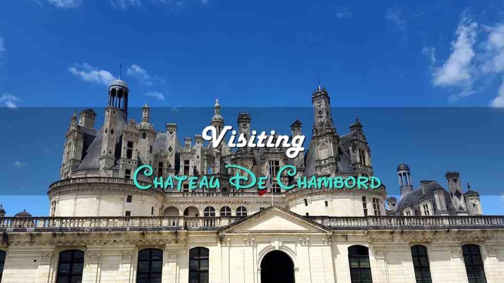 Visiting Chateau De Chambord