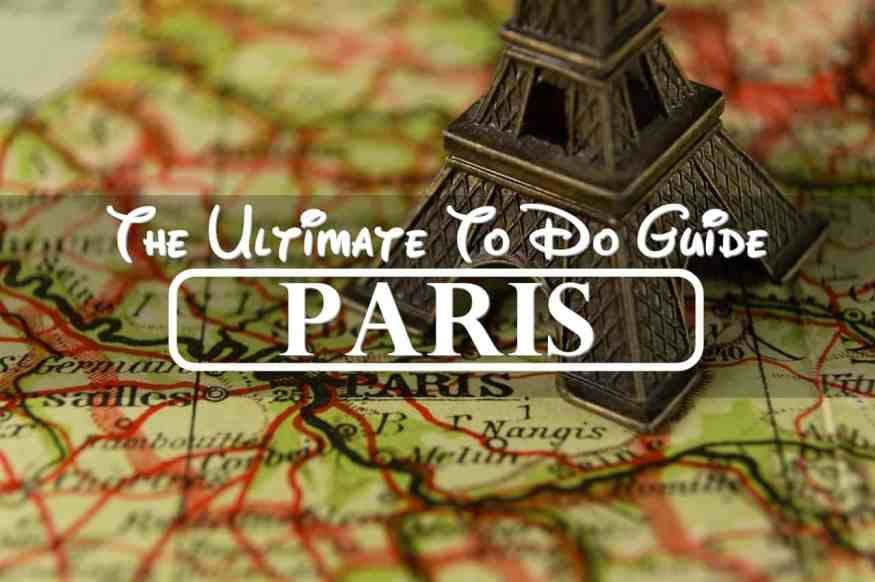 the Ultimate To Do Guide in Paris