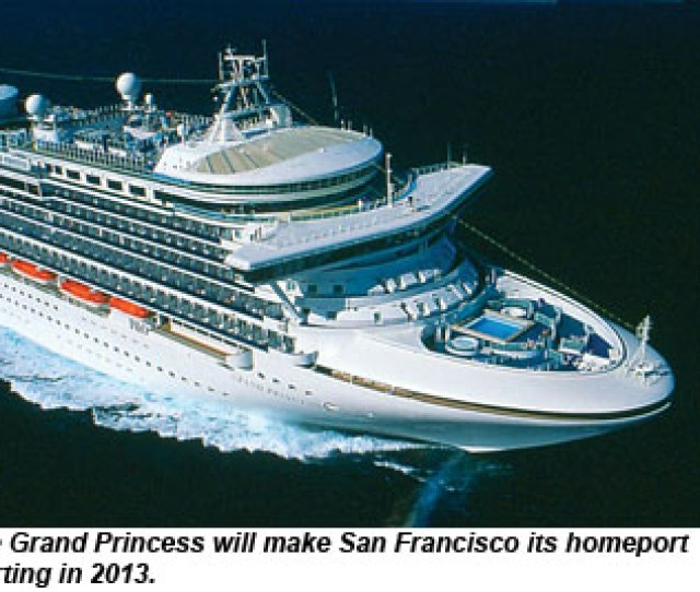 Princess Cruises Year Round Deployment Of Its Grand Princess At The Port Of San Francisco Next Year Coupled With The Opening Of The Ports New Cruise