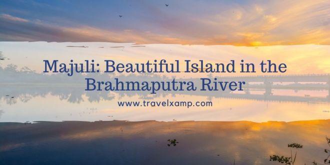 Majuli: Beautiful Island in the Brahmaputra River