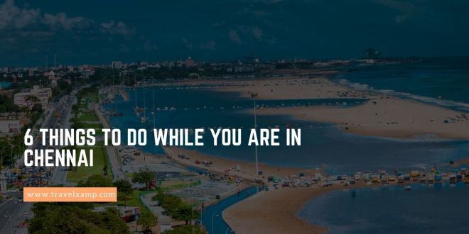 6 Things to do while you are in Chennai