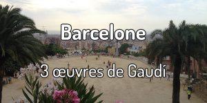 3 oeuvres de Gaudi à voir à Barcelone
