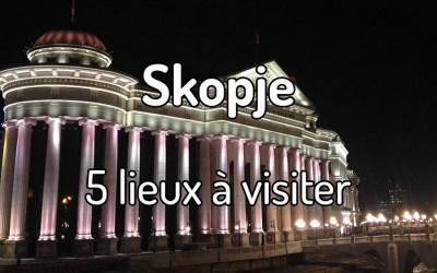 5 lieux à visiter à Skopje