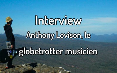 Interview – Anthony Lovison, le globetrotter musicien