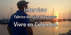 Interview - Fabrice du blog Instinct Voyageur - Vivre en Colombie