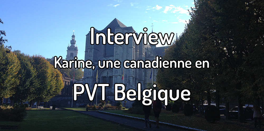 Interview – Karine, une canadienne en PVT Belgique