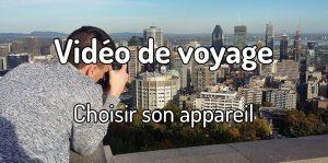 Vidéo de voyage - Choisir son appareil